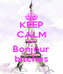 KEEP CALM and  Bonjour bitches - Personalised Poster A4 size