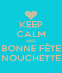 KEEP CALM AND BONNE FÊTE NOUCHETTE - Personalised Poster A4 size