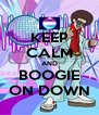 KEEP CALM AND BOOGIE ON DOWN - Personalised Poster A4 size