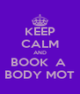 KEEP CALM AND BOOK  A  BODY MOT - Personalised Poster A4 size