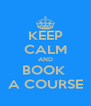 KEEP CALM AND BOOK  A COURSE - Personalised Poster A4 size