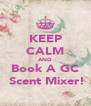 KEEP CALM AND Book A GC  Scent Mixer! - Personalised Poster A4 size