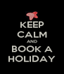 KEEP CALM AND BOOK A HOLIDAY - Personalised Poster A4 size