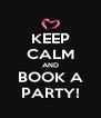 KEEP CALM AND BOOK A PARTY! - Personalised Poster A4 size