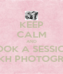 KEEP CALM AND BOOK A SESSION WITH KH PHOTOGRAPHY - Personalised Poster A4 size