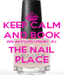 KEEP CALM AND BOOK AN APPOINTMENT AT THE NAIL PLACE - Personalised Poster A4 size