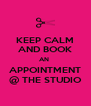 KEEP CALM AND BOOK AN  APPOINTMENT @ THE STUDIO - Personalised Poster A4 size