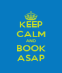 KEEP CALM AND BOOK ASAP - Personalised Poster A4 size