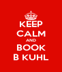 KEEP CALM AND BOOK B KUHL - Personalised Poster A4 size