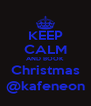 KEEP CALM AND BOOK Christmas @kafeneon - Personalised Poster A4 size