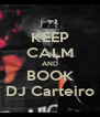 KEEP CALM AND BOOK DJ Carteiro - Personalised Poster A4 size