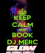 KEEP CALM AND BOOK DJ MERC - Personalised Poster A4 size