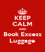 KEEP CALM AND Book Excess Luggage - Personalised Poster A4 size