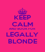 KEEP CALM AND BOOK FOR  LEGALLY BLONDE - Personalised Poster A4 size