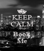 KEEP CALM AND Book Me - Personalised Poster A4 size