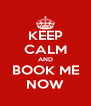 KEEP CALM AND BOOK ME NOW - Personalised Poster A4 size