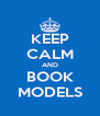 KEEP CALM AND BOOK MODELS - Personalised Poster A4 size