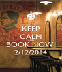 KEEP CALM AND BOOK NOW! 2/12/2014 - Personalised Poster A4 size