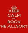 KEEP CALM AND BOOK THE ALLSORTS - Personalised Poster A4 size