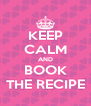 KEEP CALM AND BOOK THE RECIPE - Personalised Poster A4 size