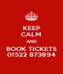 KEEP CALM AND BOOK TICKETS 01522 873894 - Personalised Poster A4 size