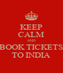 KEEP CALM AND BOOK TICKETS TO INDIA - Personalised Poster A4 size