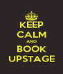 KEEP CALM AND BOOK UPSTAGE - Personalised Poster A4 size