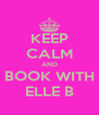 KEEP CALM AND BOOK WITH ELLE B - Personalised Poster A4 size