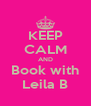 KEEP CALM AND Book with Leila B - Personalised Poster A4 size