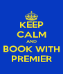 KEEP CALM AND BOOK WITH PREMIER - Personalised Poster A4 size
