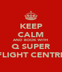 KEEP CALM AND BOOK WITH Q SUPER FLIGHT CENTRE - Personalised Poster A4 size