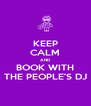 KEEP CALM AND BOOK WITH THE PEOPLE'S DJ - Personalised Poster A4 size