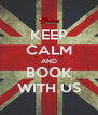 KEEP CALM AND BOOK WITH US - Personalised Poster A4 size