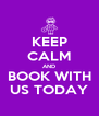 KEEP CALM AND BOOK WITH US TODAY - Personalised Poster A4 size