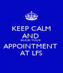 KEEP CALM AND  BOOK YOUR APPOINTMENT  AT LFS - Personalised Poster A4 size