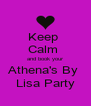 Keep  Calm  and book your Athena's By  Lisa Party - Personalised Poster A4 size