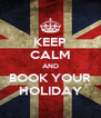 KEEP CALM AND BOOK YOUR HOLIDAY - Personalised Poster A4 size