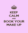 KEEP CALM AND BOOK YOUR MAKE UP - Personalised Poster A4 size