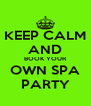 KEEP CALM AND BOOK YOUR OWN SPA PARTY - Personalised Poster A4 size
