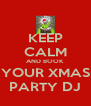 KEEP CALM AND BOOK YOUR XMAS PARTY DJ - Personalised Poster A4 size