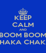 KEEP CALM AND BOOM BOOM CHAKA CHAKA - Personalised Poster A4 size