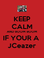 KEEP CALM AND BOOM BOOM IF YOUR A  JCeazer - Personalised Poster A4 size