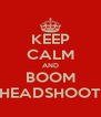 KEEP CALM AND BOOM HEADSHOOT - Personalised Poster A4 size