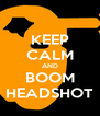 KEEP CALM AND BOOM HEADSHOT - Personalised Poster A4 size
