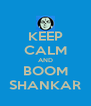 KEEP CALM AND BOOM SHANKAR - Personalised Poster A4 size