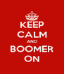 KEEP CALM AND BOOMER ON - Personalised Poster A4 size