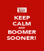 KEEP CALM AND BOOMER SOONER! - Personalised Poster A4 size