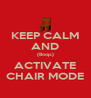 KEEP CALM AND (Boop.) ACTIVATE CHAIR MODE - Personalised Poster A4 size