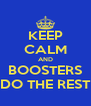 KEEP CALM AND BOOSTERS DO THE REST - Personalised Poster A4 size