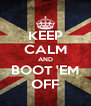 KEEP CALM AND BOOT 'EM OFF - Personalised Poster A4 size